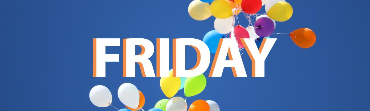 The word 'Friday' with balloons in the background