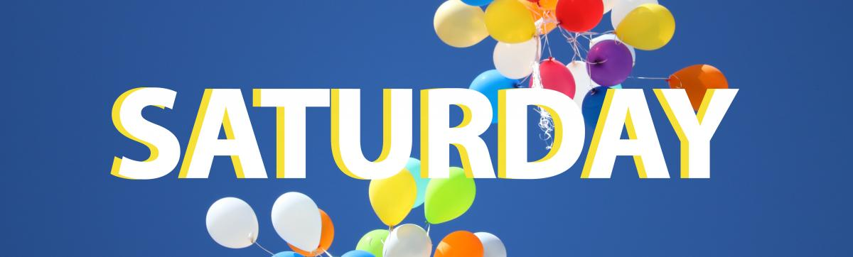 The word 'Saturday' with balloons in the background