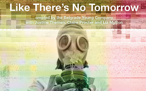 Like There's No Tomorrow created by the Belgrade Young Company by Justine Themen, Claire Proctor and Liz Mytton